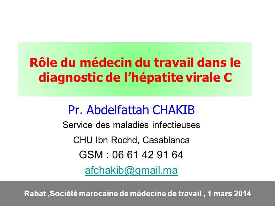 Rôle du médecin du travail dans le diagnostic de lhépatite virale C Pr. Abdelfattah CHAKIB Service des maladies infectieuses CHU Ibn Rochd, Casablanca