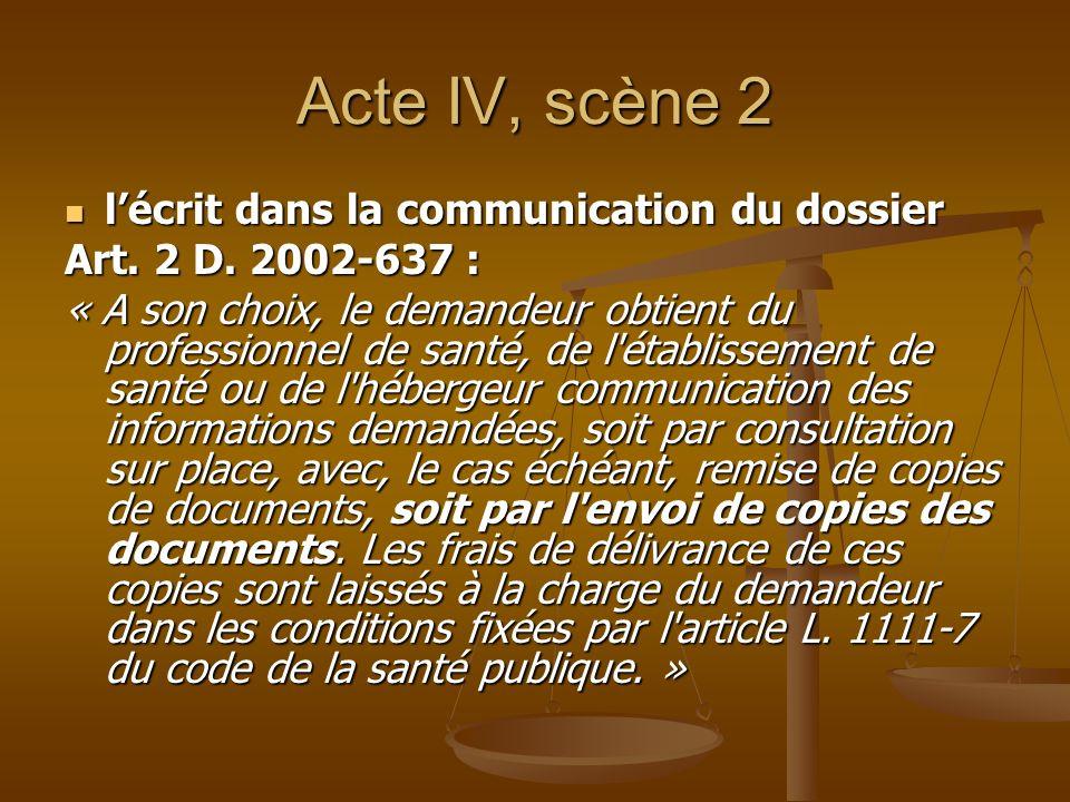 Acte IV, scène 2 lécrit dans la communication du dossier lécrit dans la communication du dossier Art. 2 D. 2002-637 : « A son choix, le demandeur obti