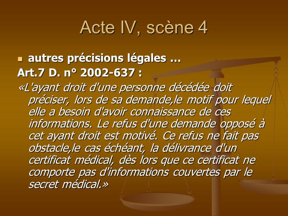Acte IV, scène 4 autres précisions légales … autres précisions légales … Art.7 D. n° 2002-637 : «L'ayant droit d'une personne décédée doit préciser, l