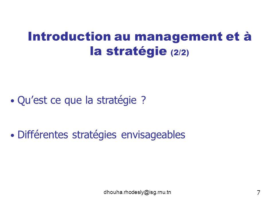 dhouha.rhodesly@isg.rnu.tn Quest ce que la stratégie ? Différentes stratégies envisageables Introduction au management et à la stratégie (2/2) 7