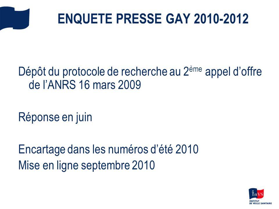 ENQUETE PRESSE GAY 2010-2012 Dépôt du protocole de recherche au 2 ème appel doffre de lANRS 16 mars 2009 Réponse en juin Encartage dans les numéros dé