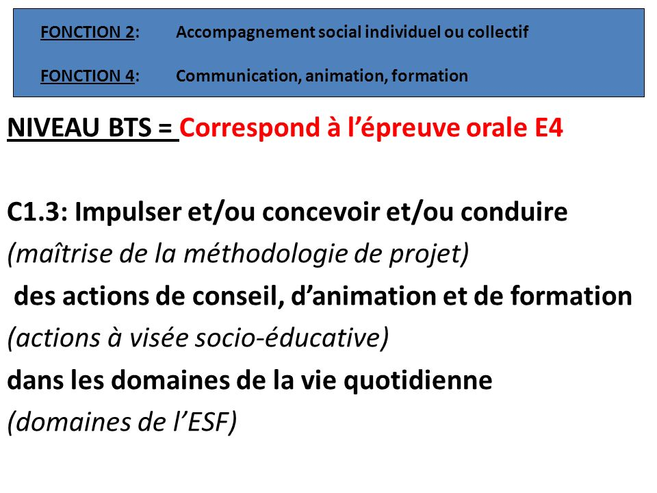 NIVEAU BTS = Correspond à lépreuve orale E4 C1.3: Impulser et/ou concevoir et/ou conduire (maîtrise de la méthodologie de projet) des actions de conse