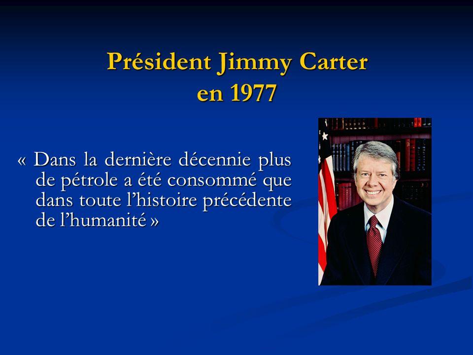 Président Jimmy Carter en 1977 « Dans la dernière décennie plus de pétrole a été consommé que dans toute lhistoire précédente de lhumanité »