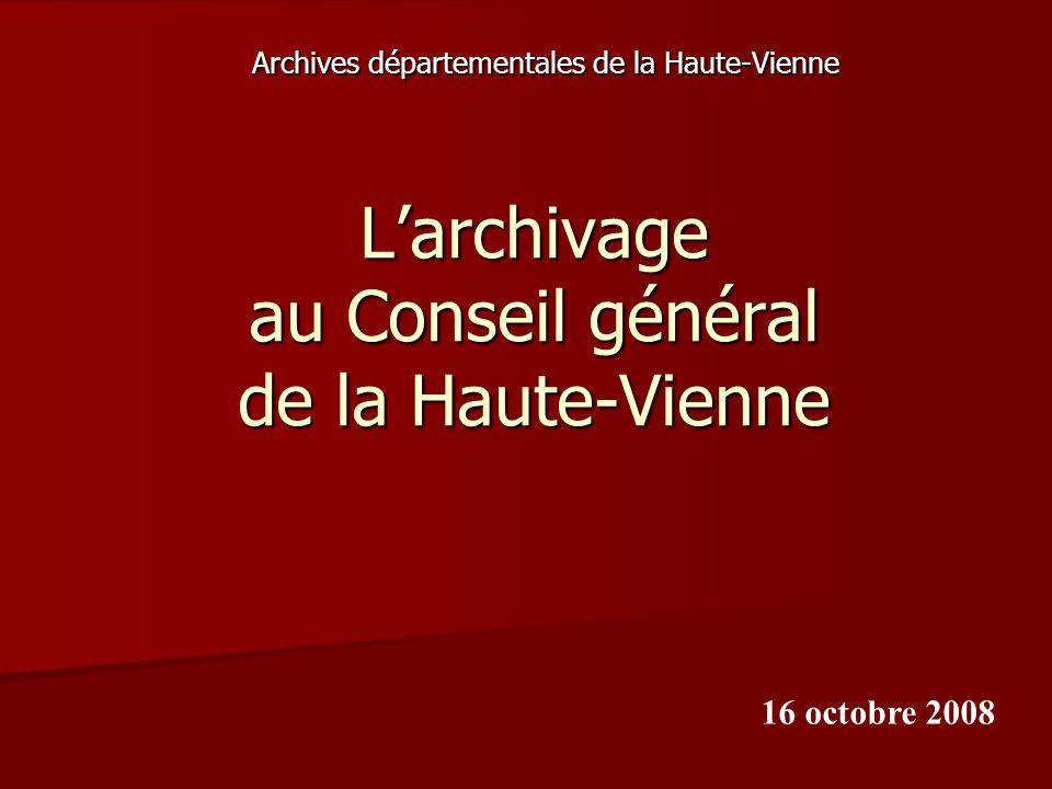 Larchivage au Conseil général de la Haute-Vienne Archives départementales de la Haute-Vienne 16 octobre 2008