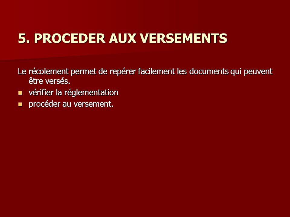 5. PROCEDER AUX VERSEMENTS Le récolement permet de repérer facilement les documents qui peuvent être versés. vérifier la réglementation vérifier la ré
