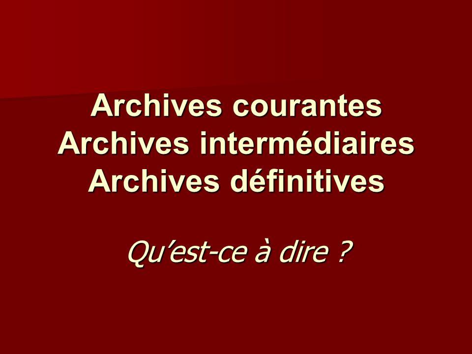 Archives courantes Archives intermédiaires Archives définitives Quest-ce à dire ?