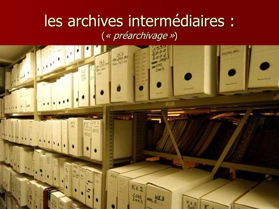 les archives intermédiaires : (« préarchivage »)