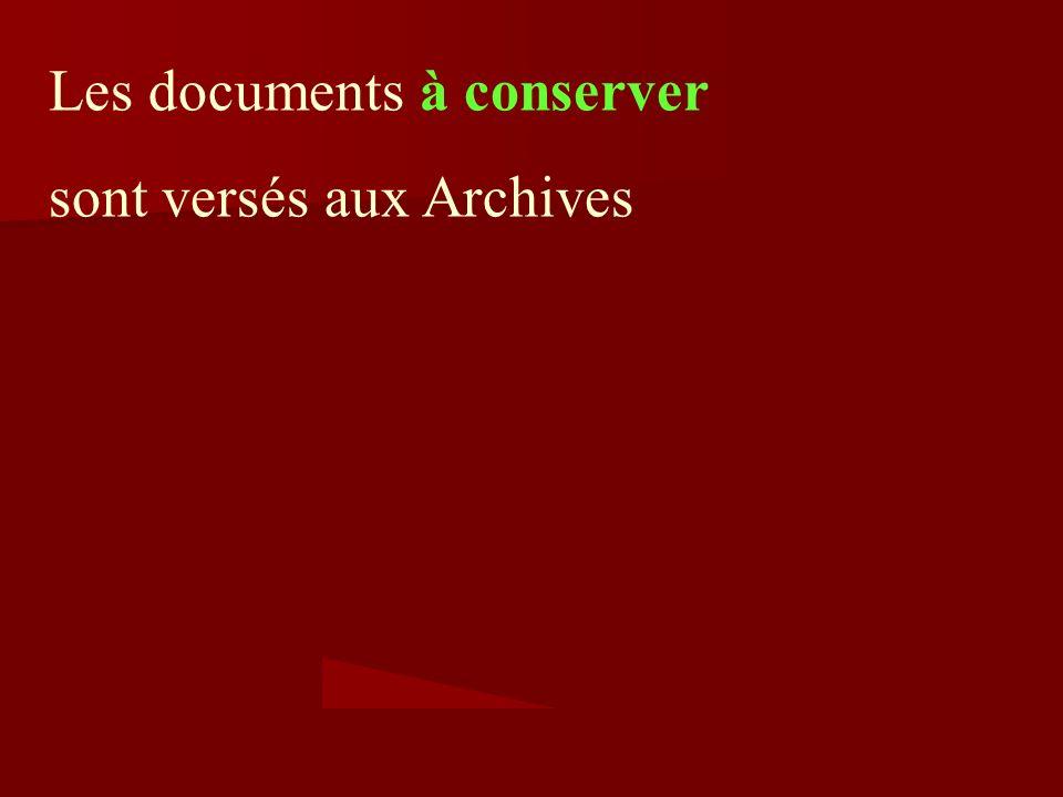 Les documents à conserver sont versés aux Archives