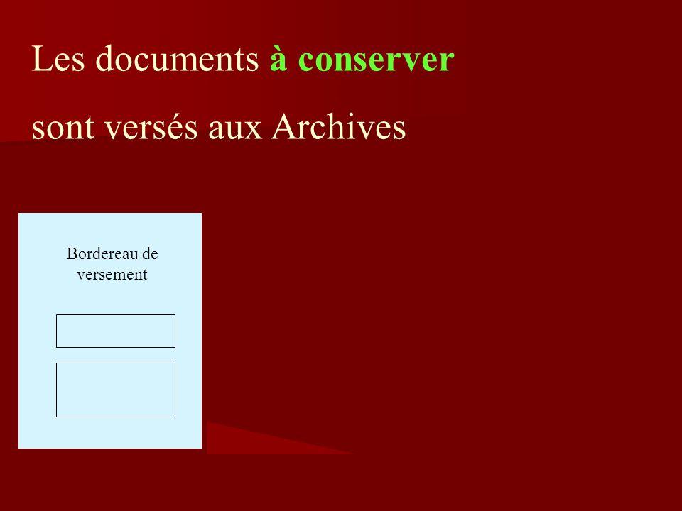 Les documents à conserver sont versés aux Archives Bordereau de versement