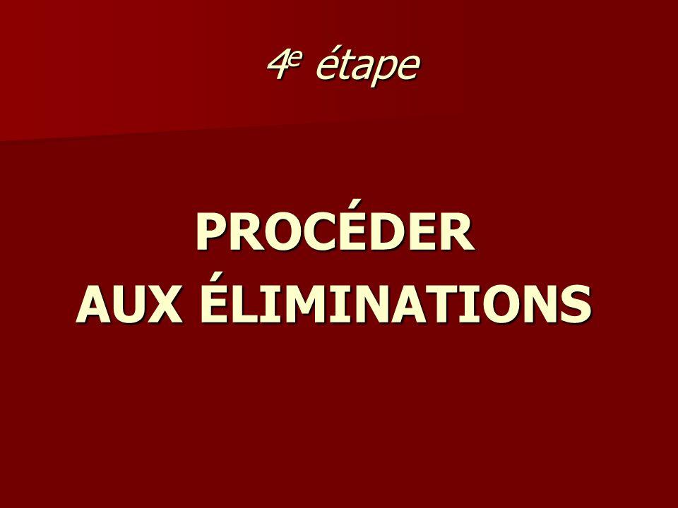 4 e étape PROCÉDER AUX ÉLIMINATIONS