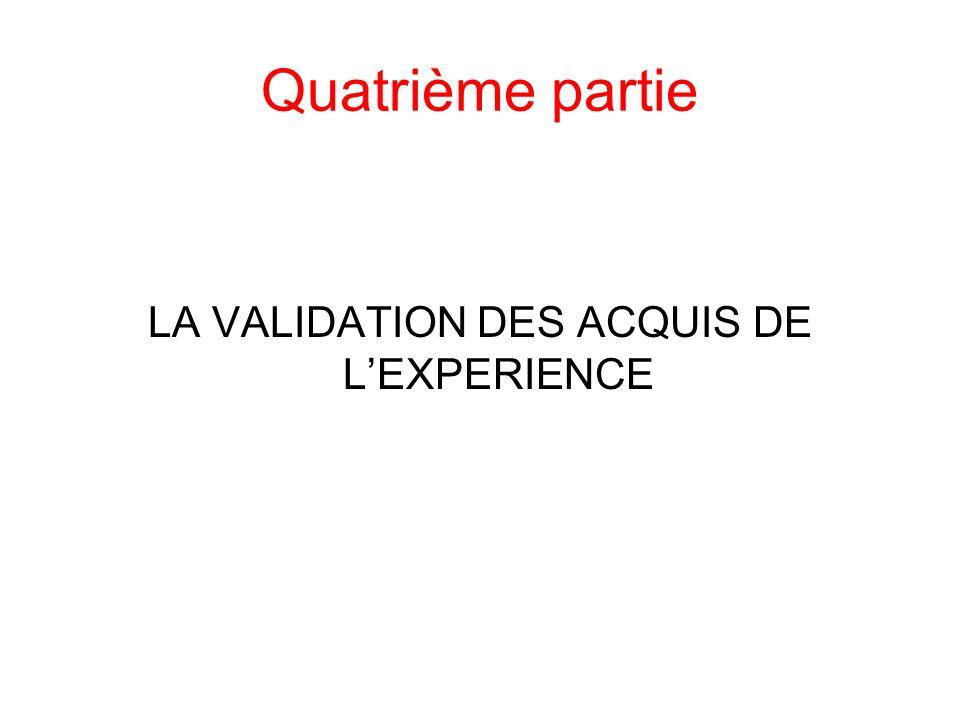Quatrième partie LA VALIDATION DES ACQUIS DE LEXPERIENCE