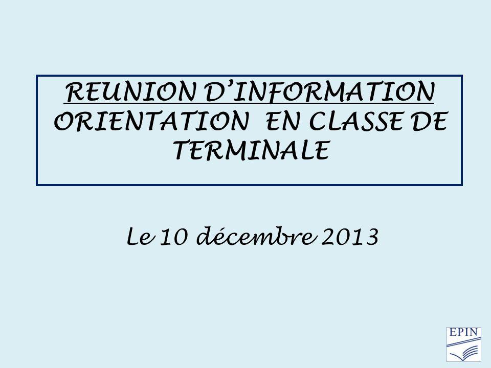 REUNION DINFORMATION ORIENTATION EN CLASSE DE TERMINALE Le 10 décembre 2013