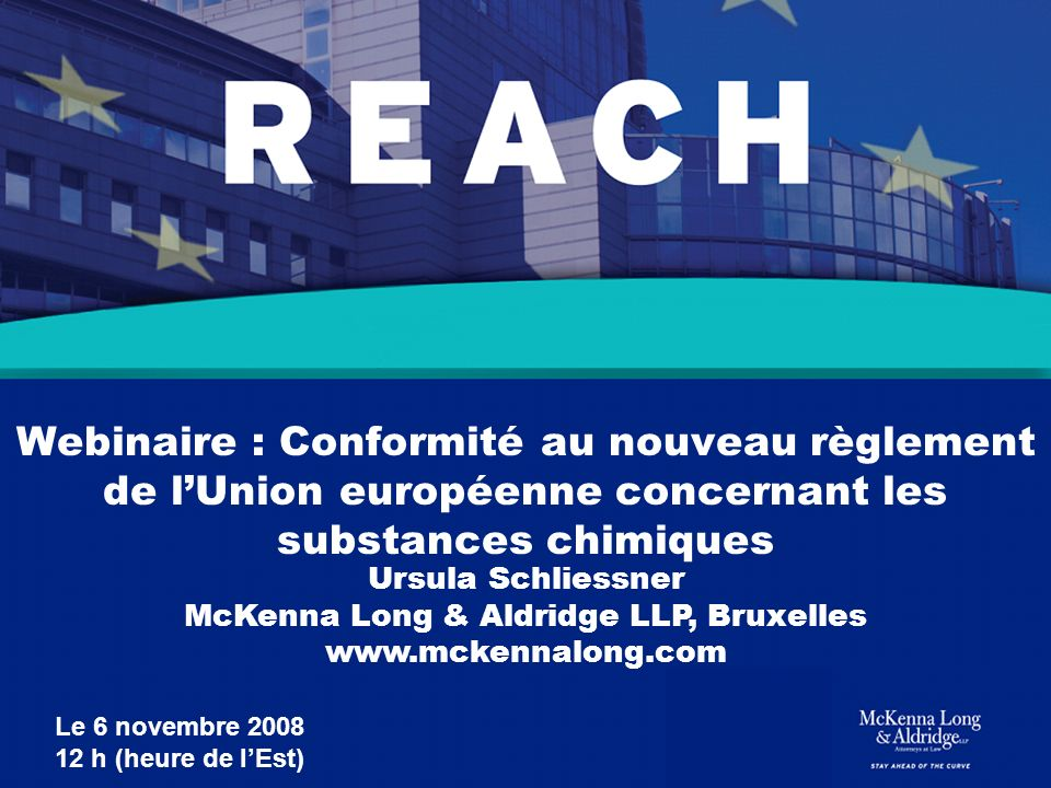 Webinaire : Conformité au nouveau règlement de lUnion européenne concernant les substances chimiques Ursula Schliessner McKenna Long & Aldridge LLP, B