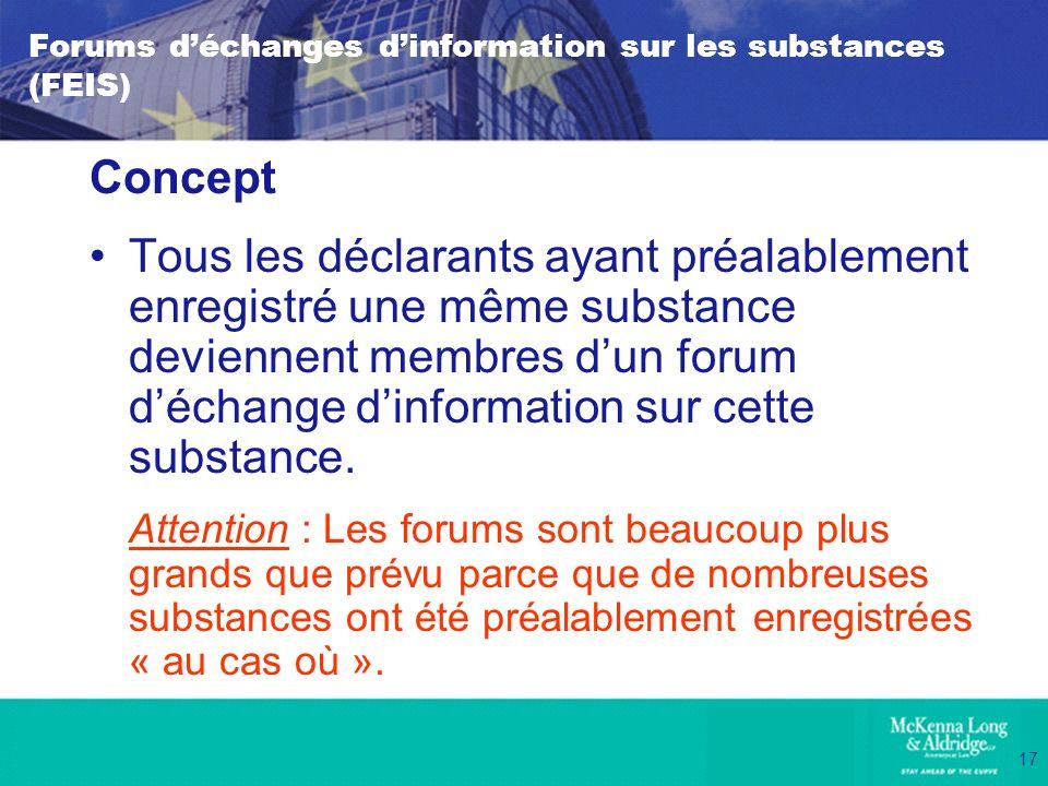 17 Forums déchanges dinformation sur les substances (FEIS) Concept Tous les déclarants ayant préalablement enregistré une même substance deviennent me