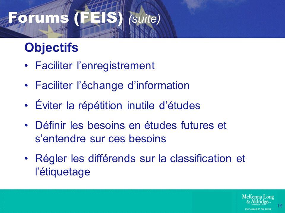 18 Forums (FEIS) (suite) Objectifs Faciliter lenregistrement Faciliter léchange dinformation Éviter la répétition inutile détudes Définir les besoins