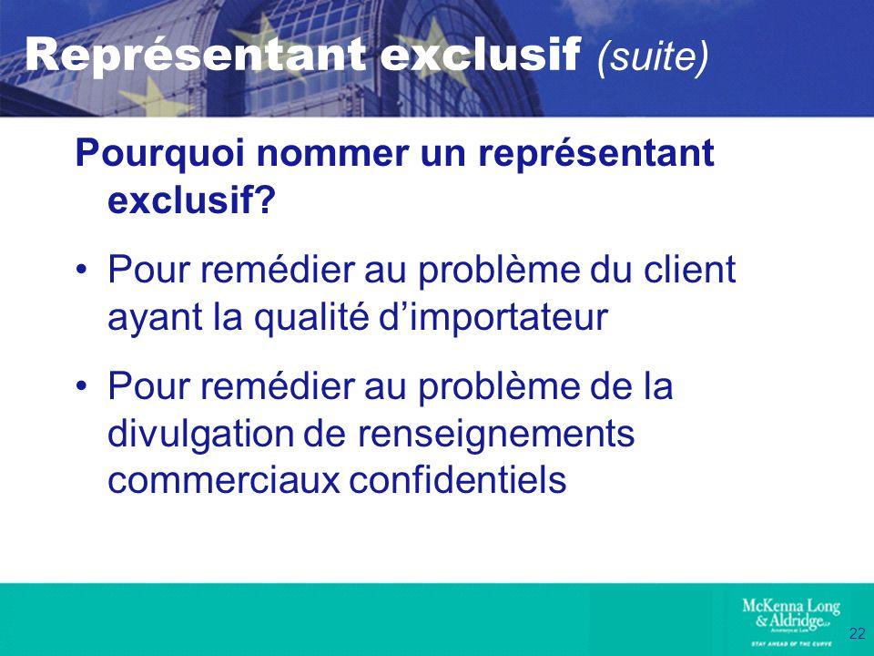 22 Représentant exclusif (suite) Pourquoi nommer un représentant exclusif? Pour remédier au problème du client ayant la qualité dimportateur Pour remé