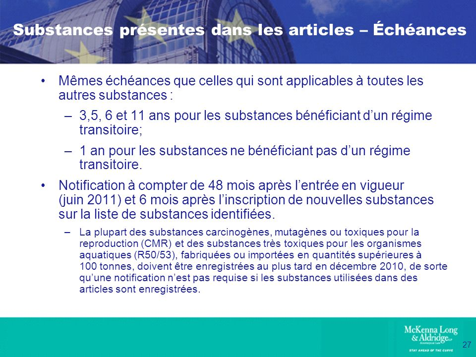 27 Substances présentes dans les articles – Échéances Mêmes échéances que celles qui sont applicables à toutes les autres substances : –3,5, 6 et 11 a