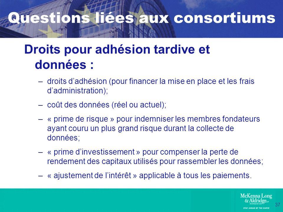 37 Questions liées aux consortiums Droits pour adhésion tardive et données : –droits dadhésion (pour financer la mise en place et les frais dadministr