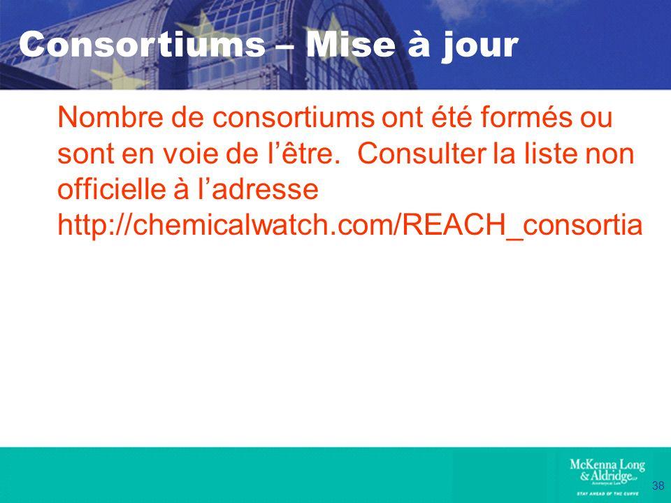 38 Nombre de consortiums ont été formés ou sont en voie de lêtre. Consulter la liste non officielle à ladresse http://chemicalwatch.com/REACH_consorti