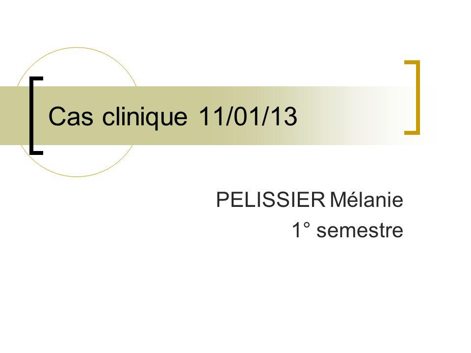 Cas clinique 11/01/13 PELISSIER Mélanie 1° semestre