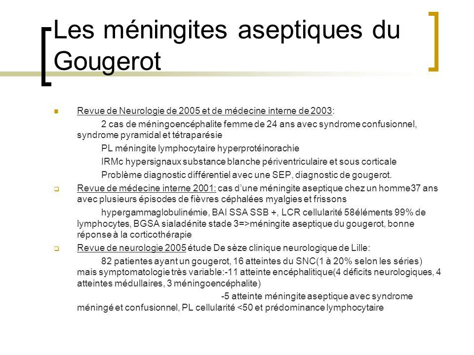 Les méningites aseptiques du Gougerot Revue de Neurologie de 2005 et de médecine interne de 2003: 2 cas de méningoencéphalite femme de 24 ans avec syn