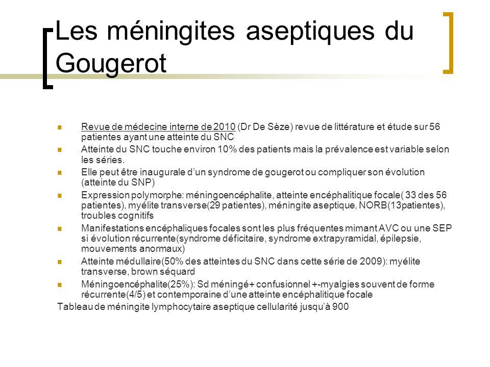 Les méningites aseptiques du Gougerot Revue de médecine interne de 2010 (Dr De Sèze) revue de littérature et étude sur 56 patientes ayant une atteinte