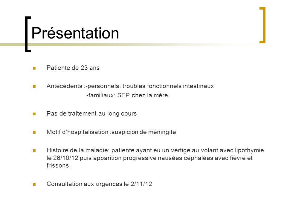 Présentation Patiente de 23 ans Antécédents :-personnels: troubles fonctionnels intestinaux -familiaux: SEP chez la mère Pas de traitement au long cou