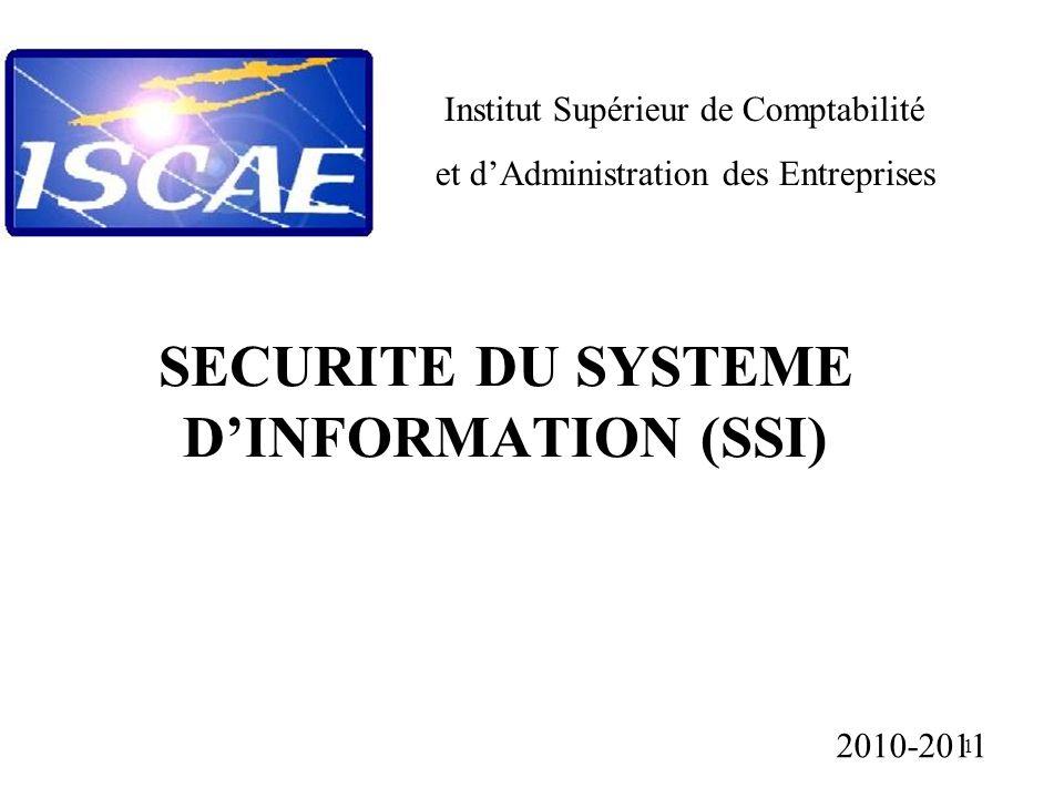 1 SECURITE DU SYSTEME DINFORMATION (SSI) Institut Supérieur de Comptabilité et dAdministration des Entreprises 2010-2011