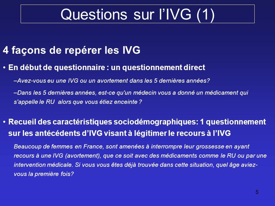 5 Questions sur lIVG (1) 4 façons de repérer les IVG En début de questionnaire : un questionnement direct –Avez-vous eu une IVG ou un avortement dans