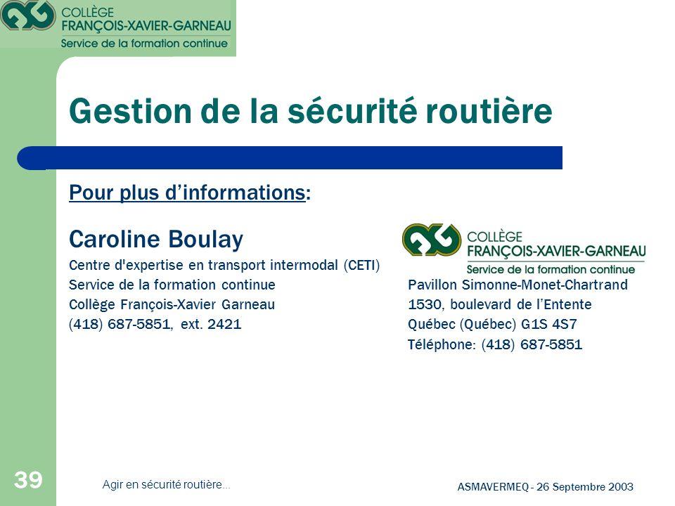 39 ASMAVERMEQ - 26 Septembre 2003 Agir en sécurité routière... Pour plus dinformations: Caroline Boulay Centre d'expertise en transport intermodal (CE