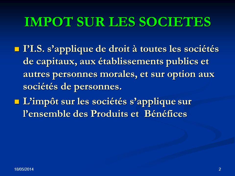18/05/2014 13 Sociétés assujetties de plein droit Les sociétés de capitaux : S.A ; S.A.R.L, S.C.