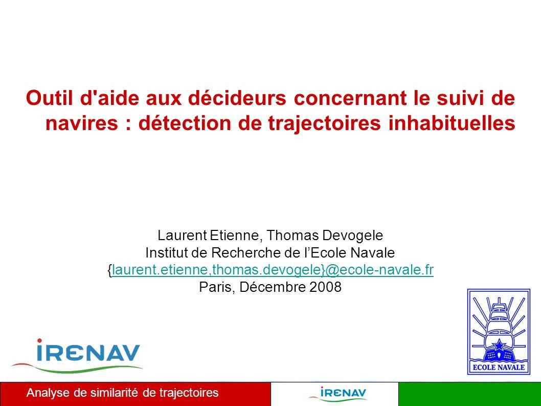 1 Analyse de similarité de trajectoires Laurent Etienne, Thomas Devogele Institut de Recherche de lEcole Navale {laurent.etienne,thomas.devogele}@ecol