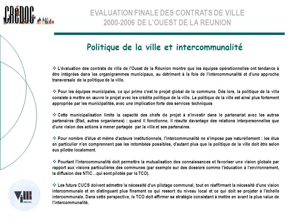 EVALUATION FINALE DES CONTRATS DE VILLE 2000-2006 DE LOUEST DE LA REUNION L'évaluation des contrats de ville de l'Ouest de la Réunion montre que les é