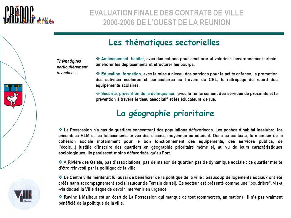 EVALUATION FINALE DES CONTRATS DE VILLE 2000-2006 DE LOUEST DE LA REUNION Les thématiques sectorielles La géographie prioritaire La Possession n'a pas