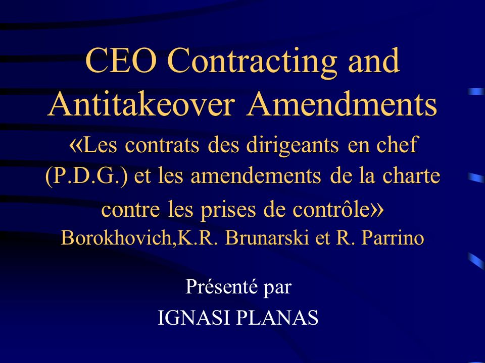 CEO Contracting and Antitakeover Amendments « Les contrats des dirigeants en chef (P.D.G.) et les amendements de la charte contre les prises de contrô