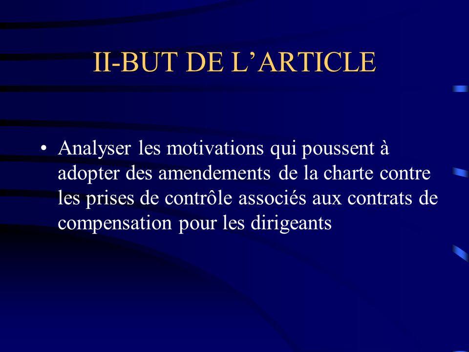 II-BUT DE LARTICLE Analyser les motivations qui poussent à adopter des amendements de la charte contre les prises de contrôle associés aux contrats de compensation pour les dirigeants