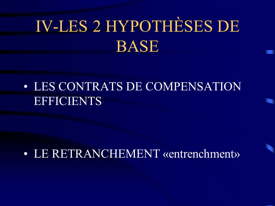 IV-LES 2 HYPOTHÈSES DE BASE LES CONTRATS DE COMPENSATION EFFICIENTS LE RETRANCHEMENT «entrenchment»