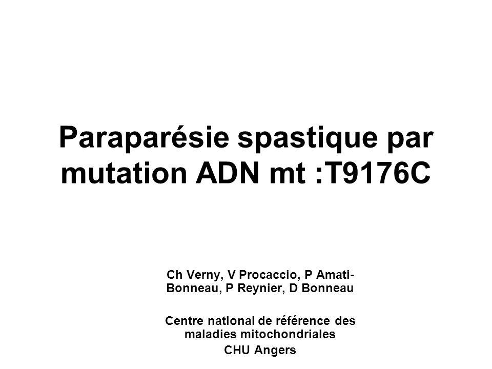 Paraparésie spastique par mutation ADN mt :T9176C Ch Verny, V Procaccio, P Amati- Bonneau, P Reynier, D Bonneau Centre national de référence des malad