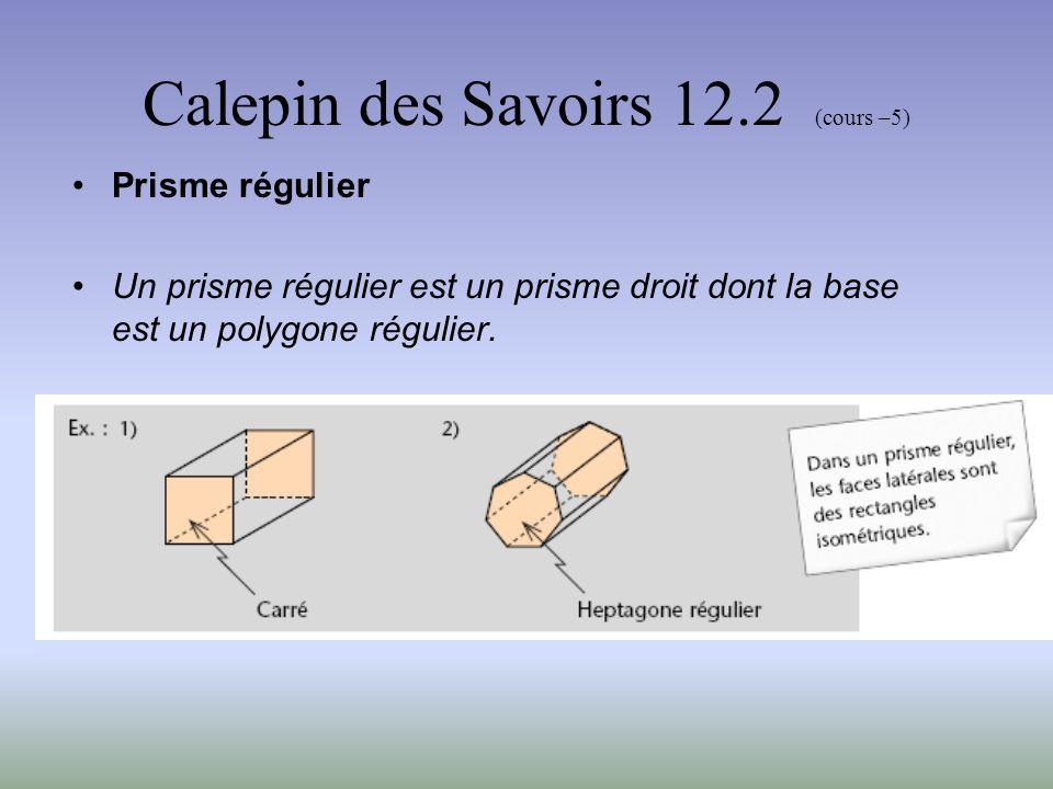 Calepin des Savoirs 12.2 (cours –5) Petit travail de reconnaissance P.61 # 2 la face pentagonale P.61 # 4 P.