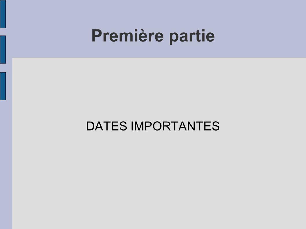 Première partie DATES IMPORTANTES