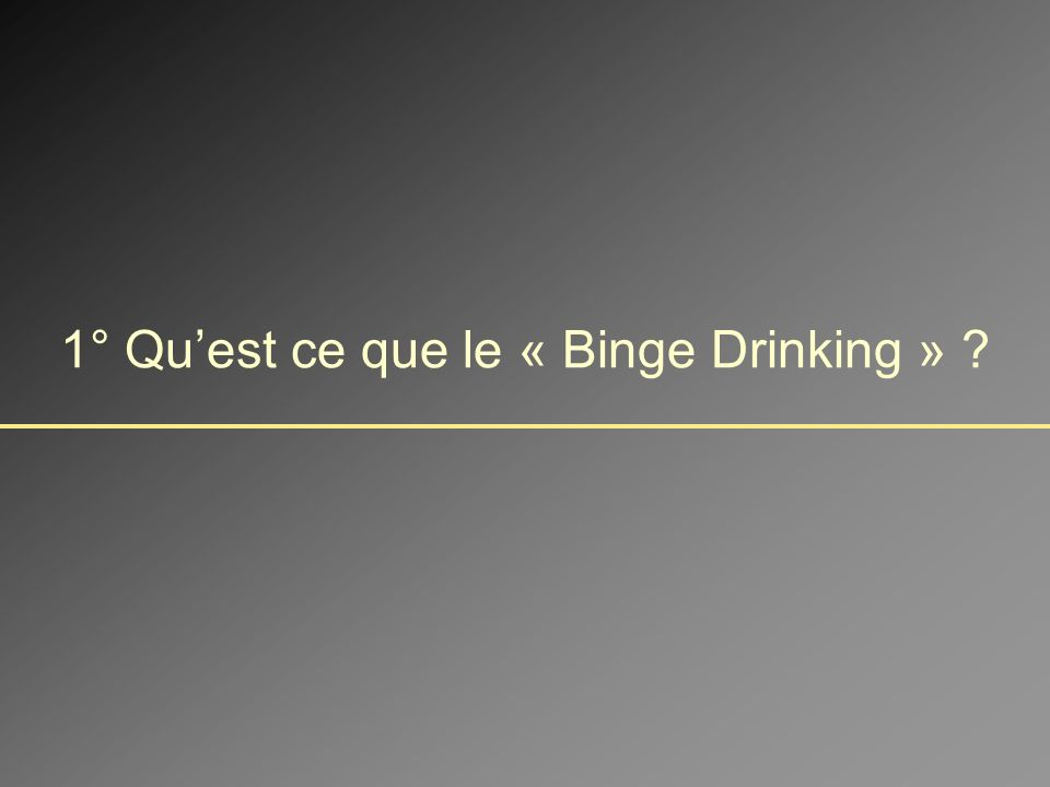 On sait que le Binge Drinking: - Est une pratique en essor, surtout chez les jeunes.