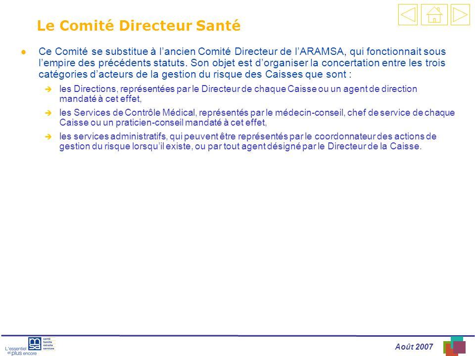 Août 2007 Le Comité Directeur Santé l Ce Comité se substitue à lancien Comité Directeur de lARAMSA, qui fonctionnait sous lempire des précédents statuts.