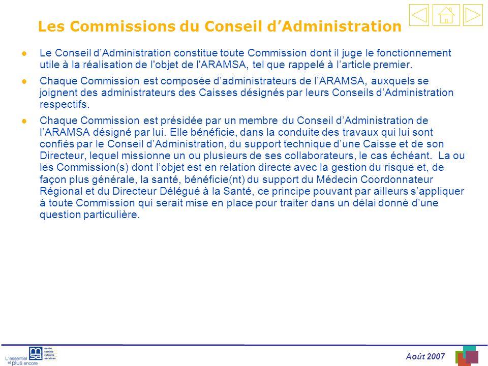Août 2007 Les Commissions du Conseil dAdministration l Le Conseil dAdministration constitue toute Commission dont il juge le fonctionnement utile à la réalisation de l objet de l ARAMSA, tel que rappelé à larticle premier.