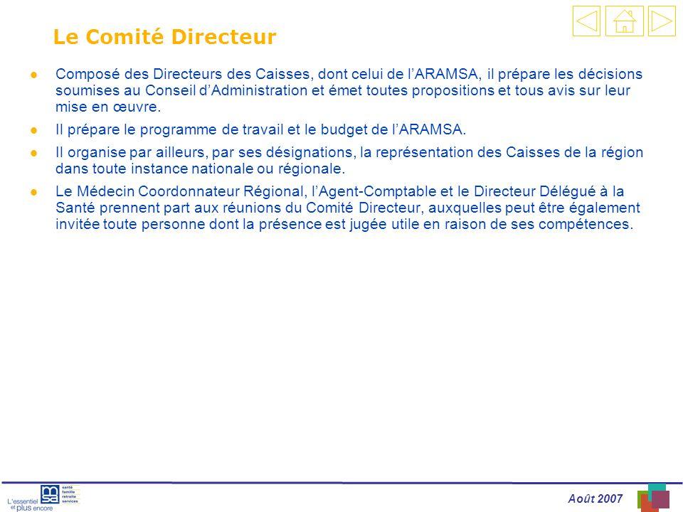 Août 2007 Le Comité Directeur l Composé des Directeurs des Caisses, dont celui de lARAMSA, il prépare les décisions soumises au Conseil dAdministration et émet toutes propositions et tous avis sur leur mise en œuvre.