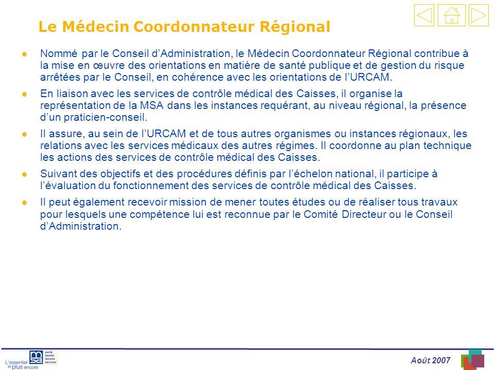 Août 2007 Le Médecin Coordonnateur Régional l Nommé par le Conseil dAdministration, le Médecin Coordonnateur Régional contribue à la mise en œuvre des orientations en matière de santé publique et de gestion du risque arrêtées par le Conseil, en cohérence avec les orientations de lURCAM.