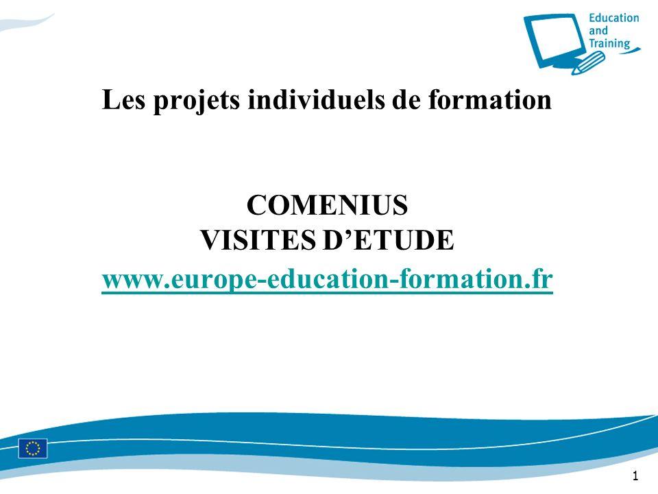 1 Les projets individuels de formation COMENIUS VISITES DETUDE www.europe-education-formation.fr www.europe-education-formation.fr