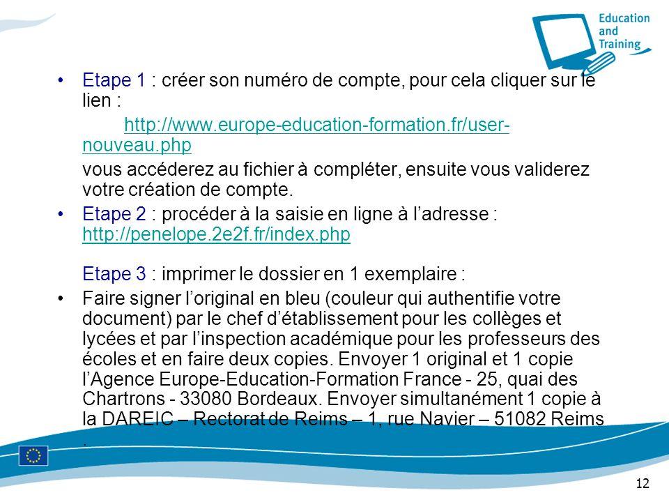12 Etape 1 : créer son numéro de compte, pour cela cliquer sur le lien : http://www.europe-education-formation.fr/user- nouveau.php vous accéderez au