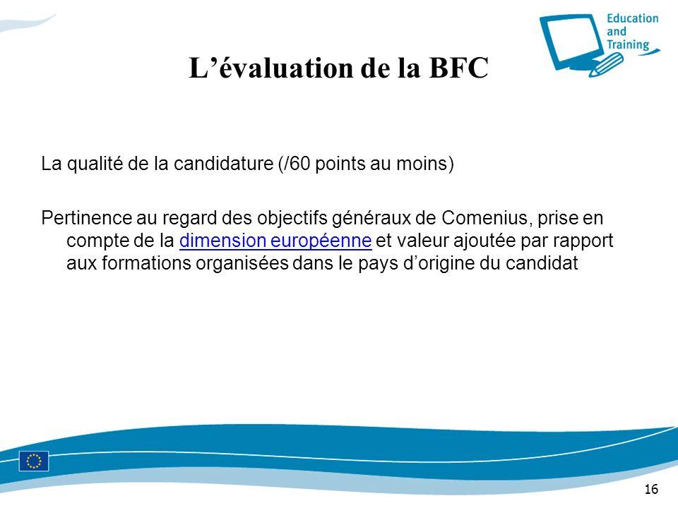 16 La qualité de la candidature (/60 points au moins) Pertinence au regard des objectifs généraux de Comenius, prise en compte de la dimension europée