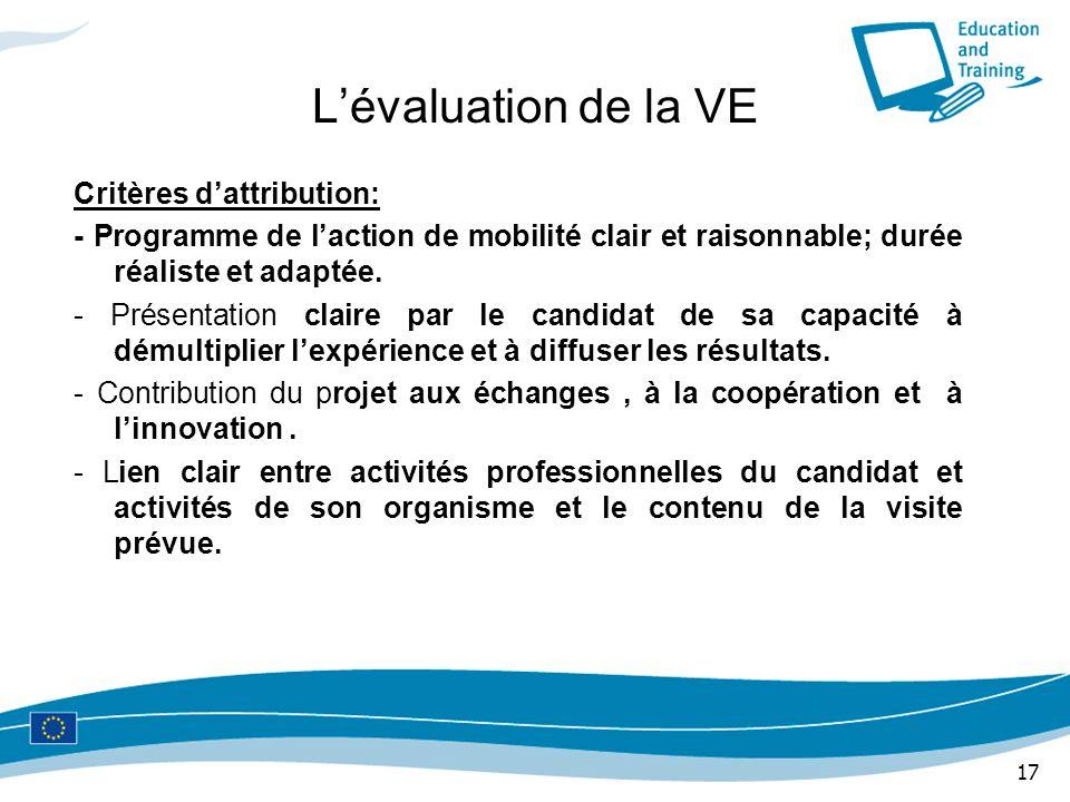 17 Lévaluation de la VE Critères dattribution: - Programme de laction de mobilité clair et raisonnable; durée réaliste et adaptée. - Présentation clai
