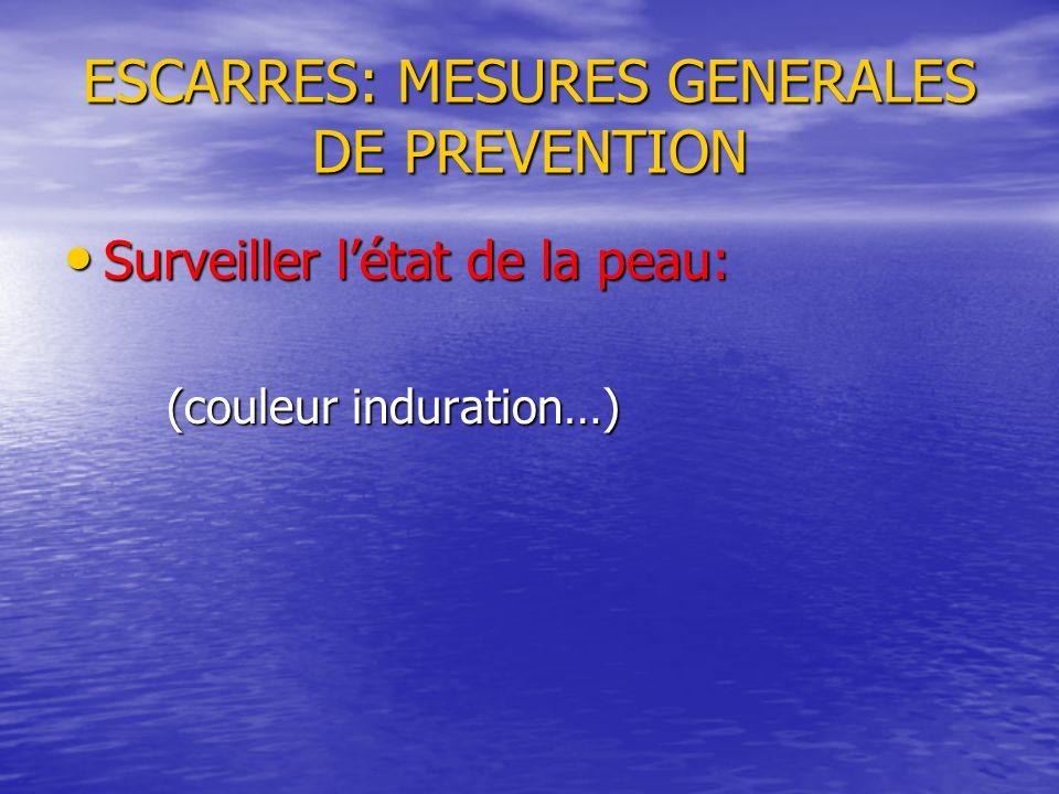 ESCARRES: MESURES GENERALES DE PREVENTION Surveiller létat de la peau: Surveiller létat de la peau: (couleur induration…) (couleur induration…)
